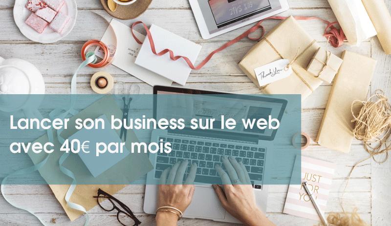 lancer business sur le web avec 40€ par mois