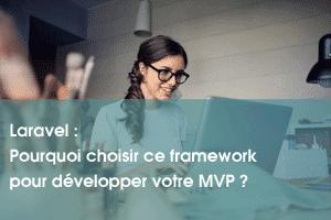 Laravel – Pourquoi choisir ce framework pour développer votre MVP ?