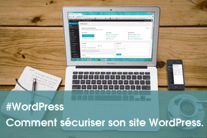 Comment sécuriser son site WordPress ?
